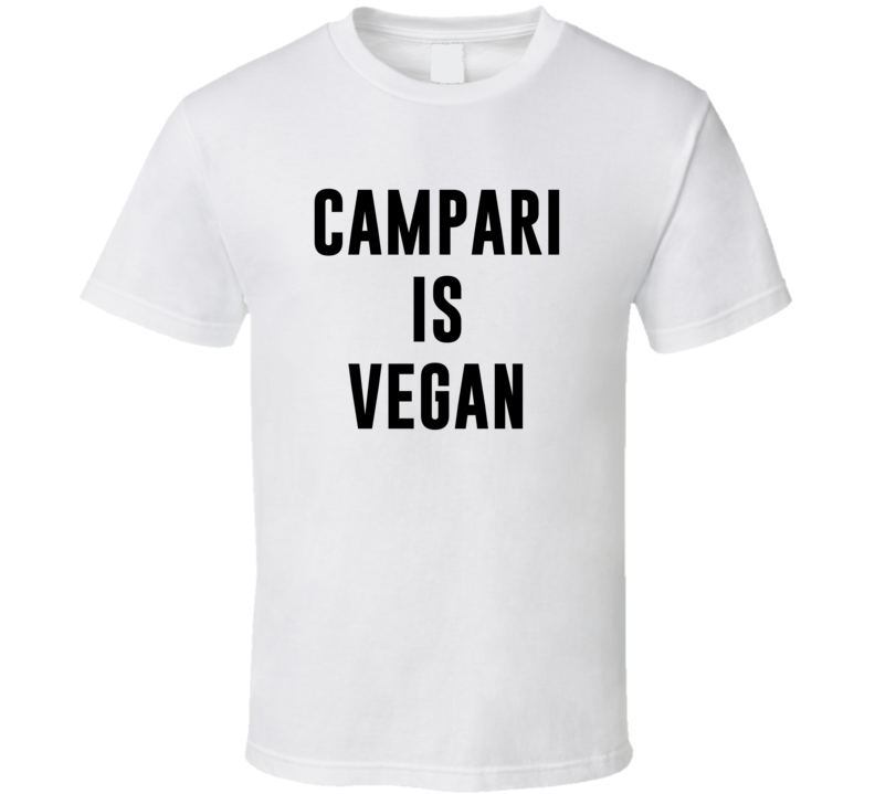 Campari Is Vegan Funny Alcohol Booze Drinking Party Hipster T Shirt