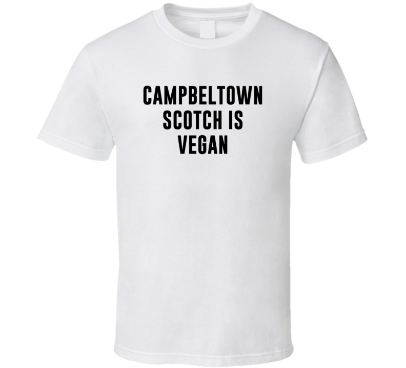 Campbeltown Scotch Is Vegan Funny Alcohol Booze Drinking Party Hipster T Shirt
