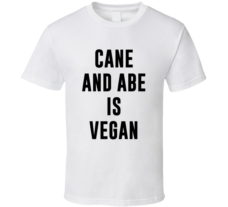 Cane And Abe Is Vegan Funny Alcohol Booze Drinking Party Hipster T Shirt