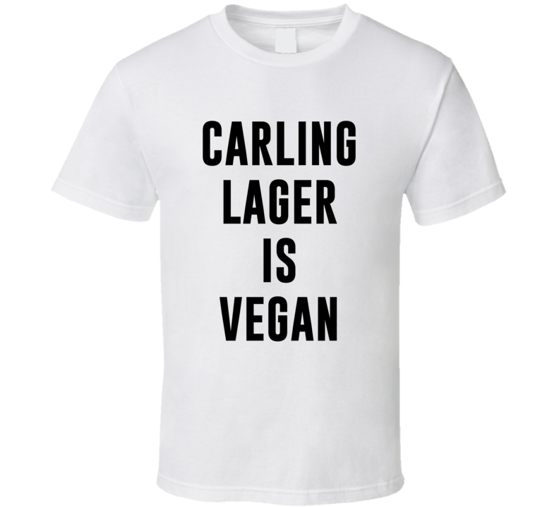 Carling Lager Is Vegan Funny Alcohol Booze Drinking Party Hipster T Shirt
