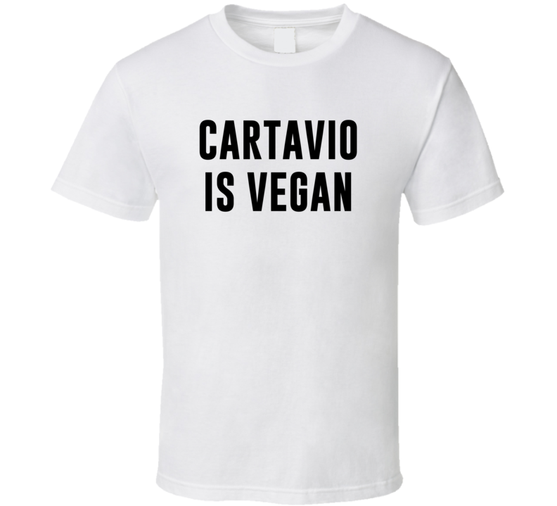 Cartavio Is Vegan Funny Alcohol Booze Drinking Party Hipster T Shirt