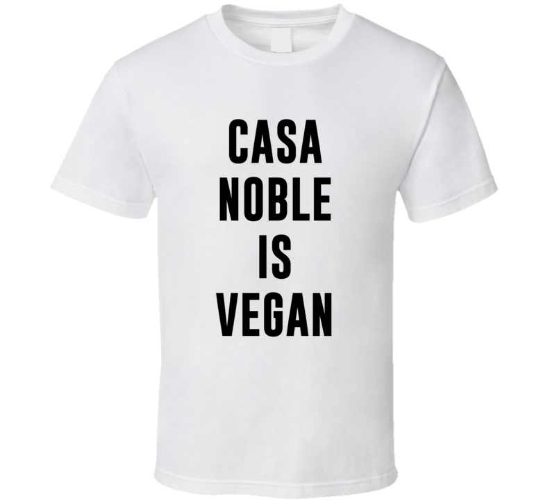 Casa Noble Is Vegan Funny Alcohol Booze Drinking Party Hipster T Shirt