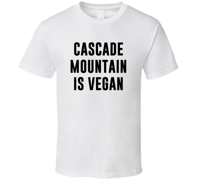 Cascade Mountain Is Vegan Funny Alcohol Booze Drinking Party Hipster T Shirt