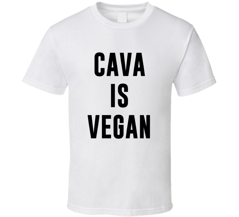 Cava Is Vegan Funny Alcohol Booze Drinking Party Hipster T Shirt
