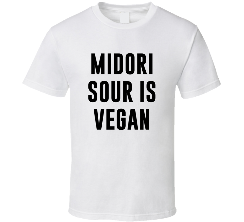 Midori Sour Is Vegan Funny Alcohol Booze Drinking Party Hipster T Shirt