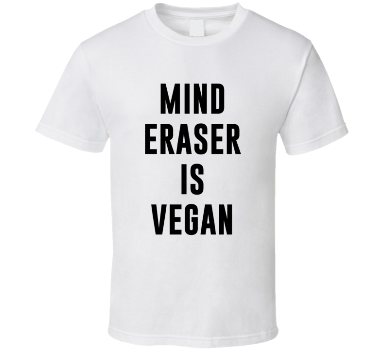 Mind Eraser Is Vegan Funny Alcohol Booze Drinking Party Hipster T Shirt
