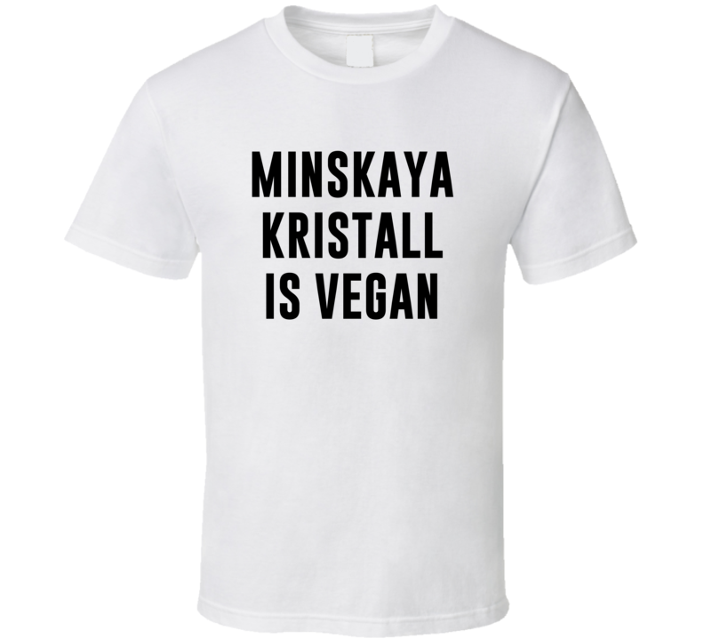 Minskaya Kristall Is Vegan Funny Alcohol Booze Drinking Party Hipster T Shirt