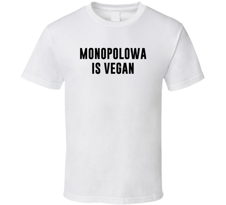 Monopolowa Is Vegan Funny Alcohol Booze Drinking Party Hipster T Shirt