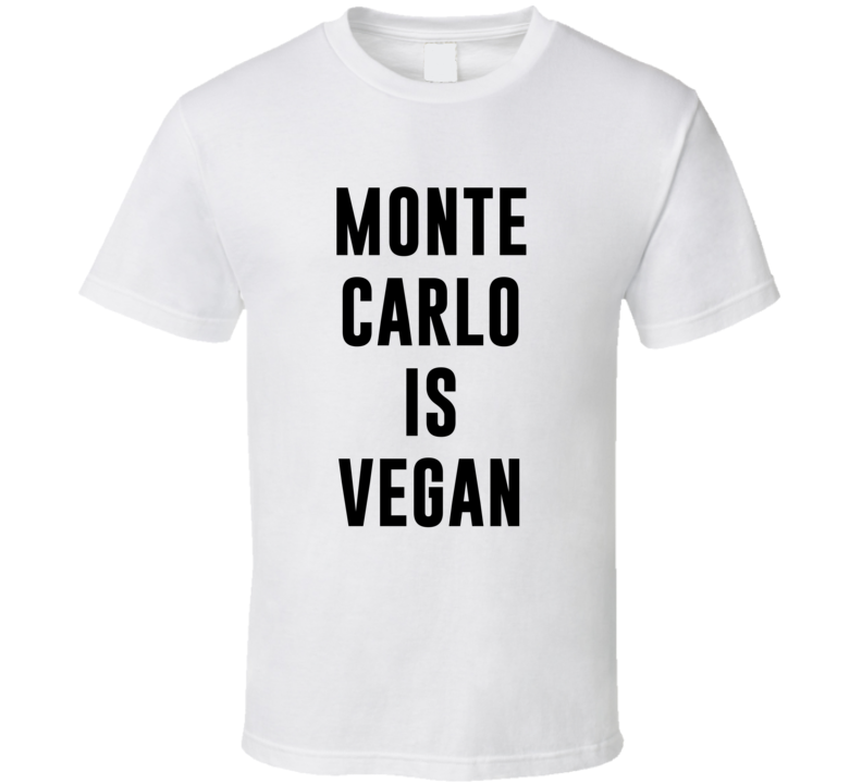 Monte Carlo Is Vegan Funny Alcohol Booze Drinking Party Hipster T Shirt