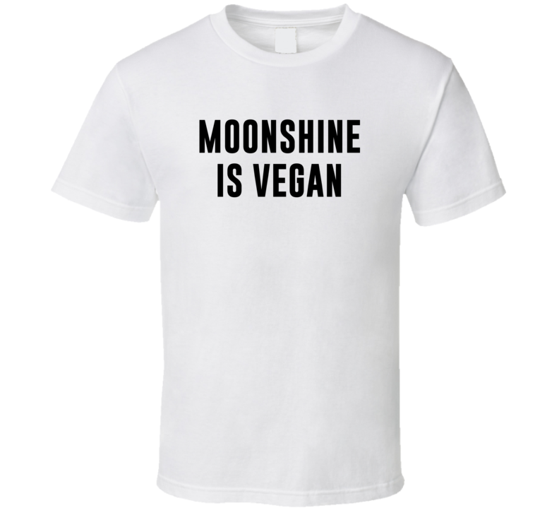 Moonshine Is Vegan Funny Alcohol Booze Drinking Party Hipster T Shirt