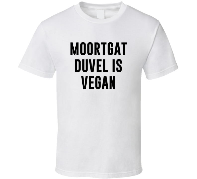 Moortgat Duvel Is Vegan Funny Alcohol Booze Drinking Party Hipster T Shirt