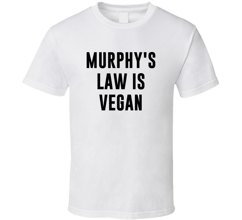 Murphy's Law Is Vegan Funny Alcohol Booze Drinking Party Hipster T Shirt