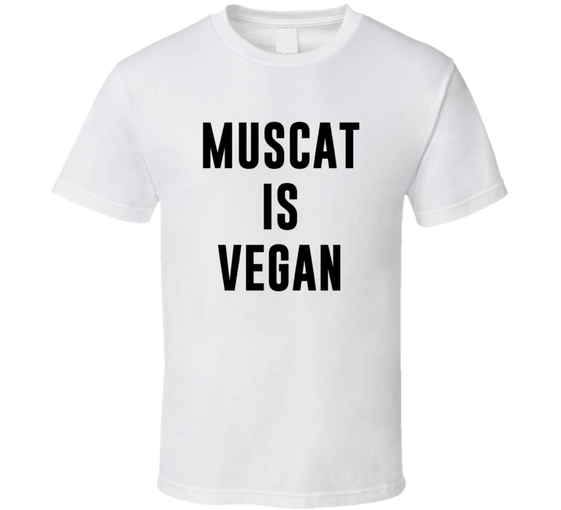 Muscat Is Vegan Funny Alcohol Booze Drinking Party Hipster T Shirt
