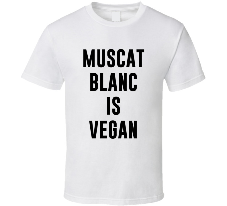 Muscat Blanc Is Vegan Funny Alcohol Booze Drinking Party Hipster T Shirt