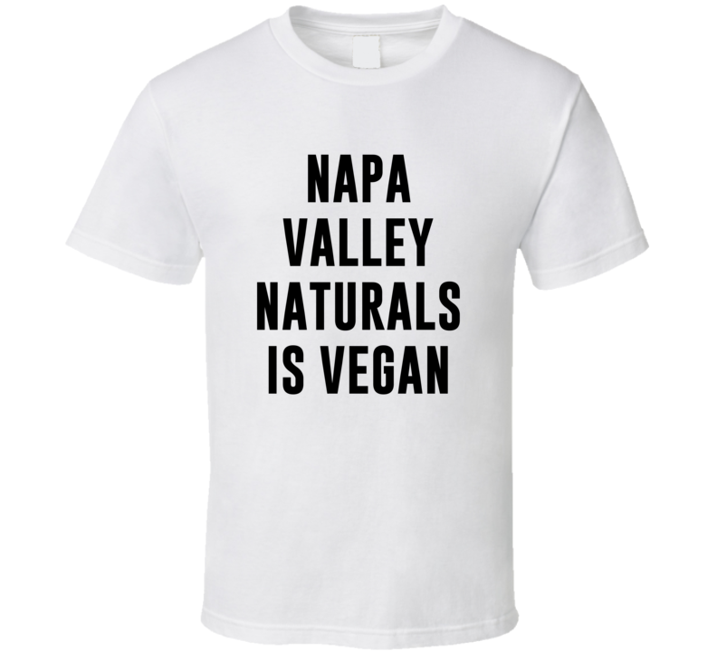 Napa Valley Naturals Is Vegan Funny Alcohol Booze Drinking Party Hipster T Shirt