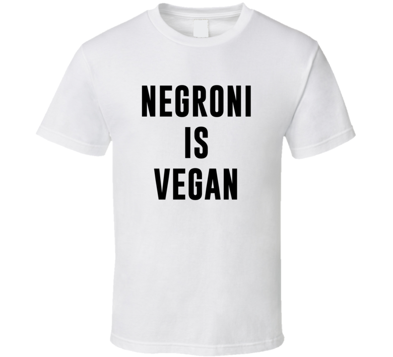 Negroni Is Vegan Funny Alcohol Booze Drinking Party Hipster T Shirt