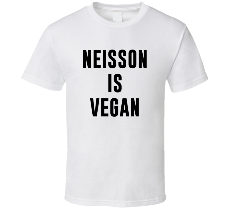 Neisson Is Vegan Funny Alcohol Booze Drinking Party Hipster T Shirt
