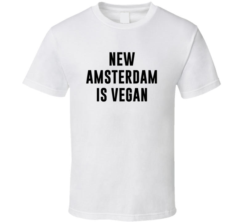 New Amsterdam Is Vegan Funny Alcohol Booze Drinking Party Hipster T Shirt