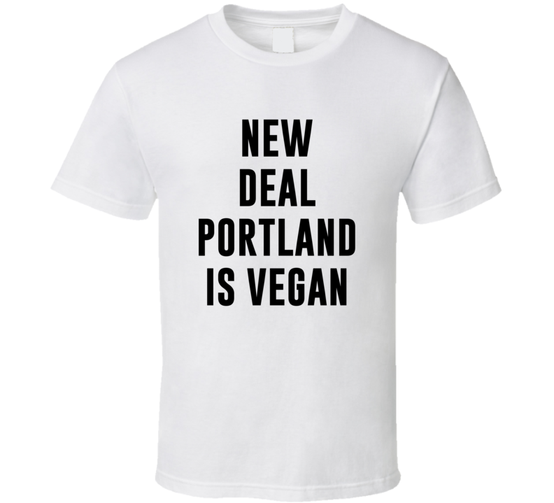 New Deal Portland Is Vegan Funny Alcohol Booze Drinking Party Hipster T Shirt
