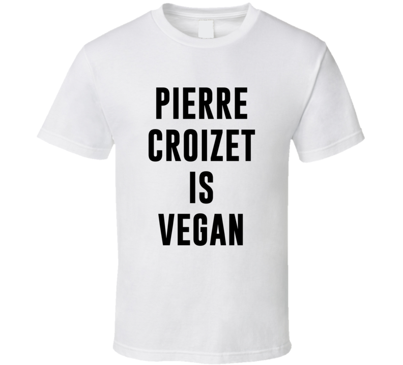 Pierre Croizet Is Vegan Funny Alcohol Booze Drinking Party Hipster T Shirt