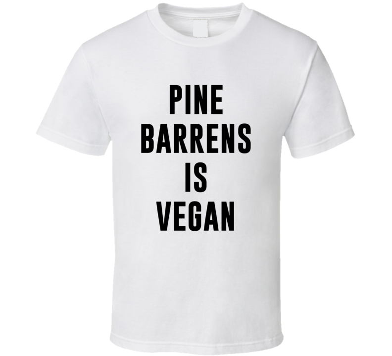 Pine Barrens Is Vegan Funny Alcohol Booze Drinking Party Hipster T Shirt