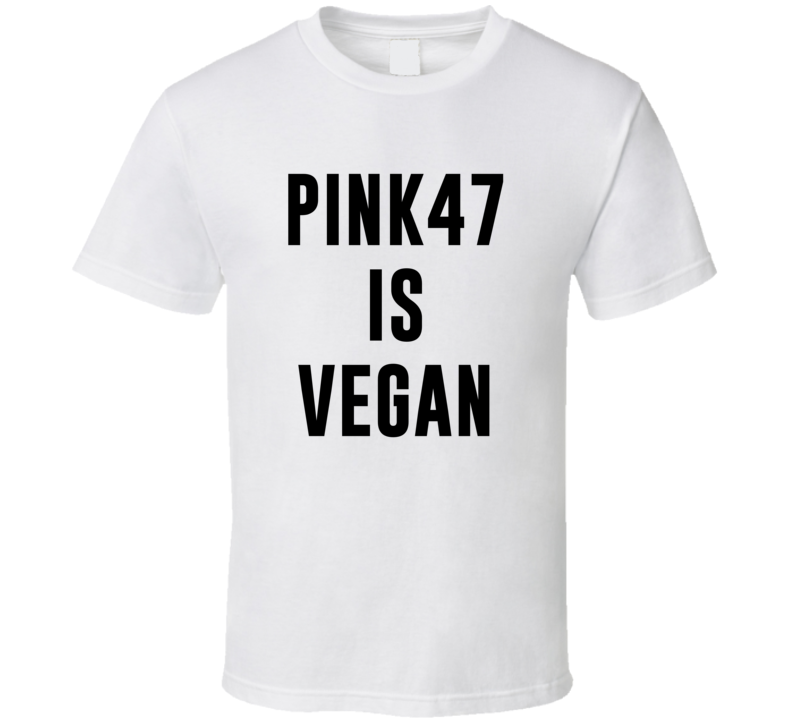 Pink47 Is Vegan Funny Alcohol Booze Drinking Party Hipster T Shirt