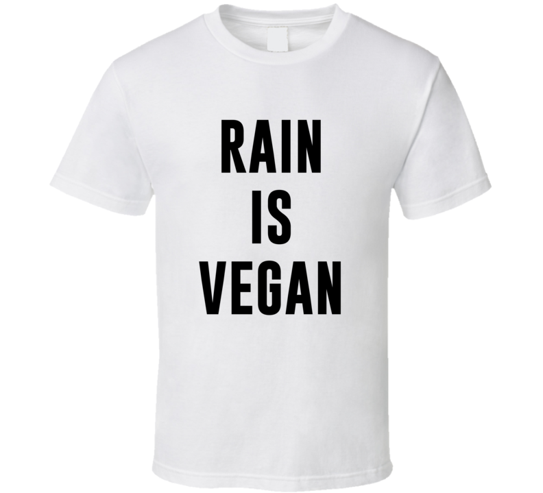 Rain Is Vegan Funny Alcohol Booze Drinking Party Hipster T Shirt