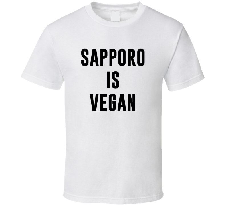 Sapporo Is Vegan Funny Alcohol Booze Drinking Party Hipster T Shirt
