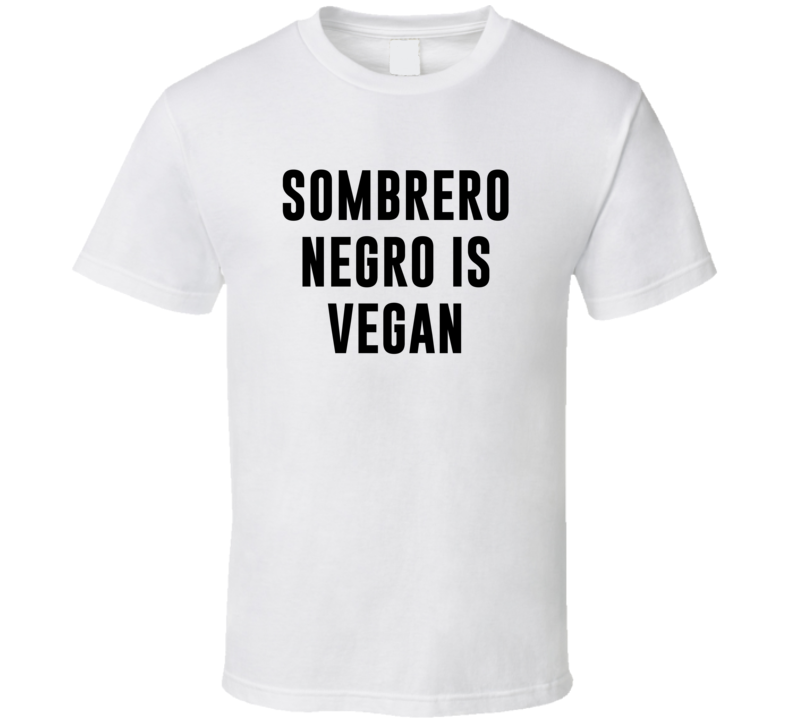Sombrero Negro Is Vegan Funny Alcohol Booze Drinking Party Hipster T Shirt
