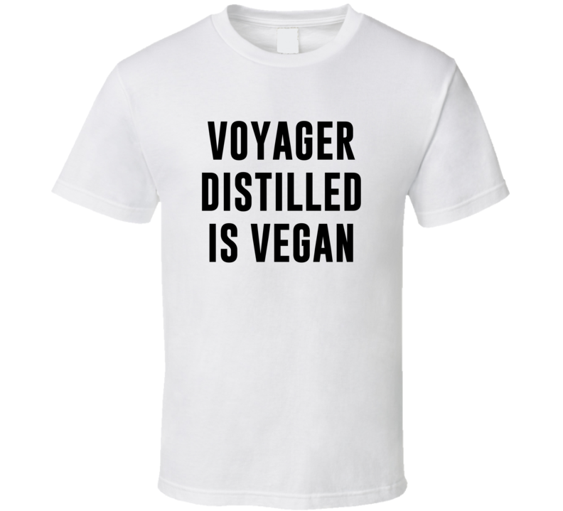 Voyager Distilled Is Vegan Funny Alcohol Booze Drinking Party Hipster T Shirt