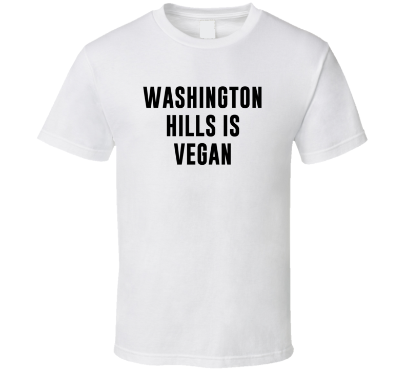 Washington Hills Is Vegan Funny Alcohol Booze Drinking Party Hipster T Shirt