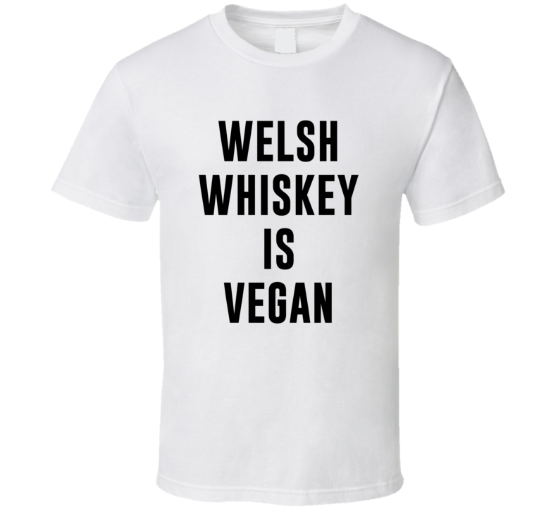 Welsh Whiskey Is Vegan Funny Alcohol Booze Drinking Party Hipster T Shirt