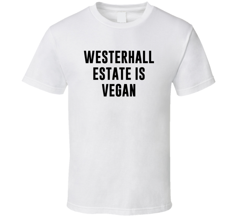 Westerhall Estate Is Vegan Funny Alcohol Booze Drinking Party Hipster T Shirt