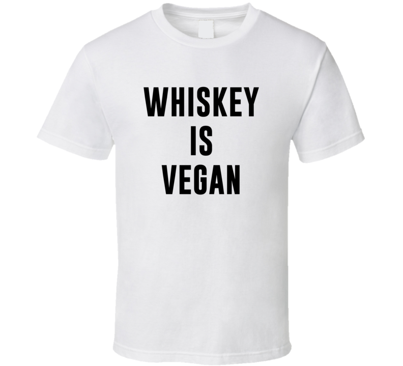 Whiskey Is Vegan Funny Alcohol Booze Drinking Party Hipster T Shirt