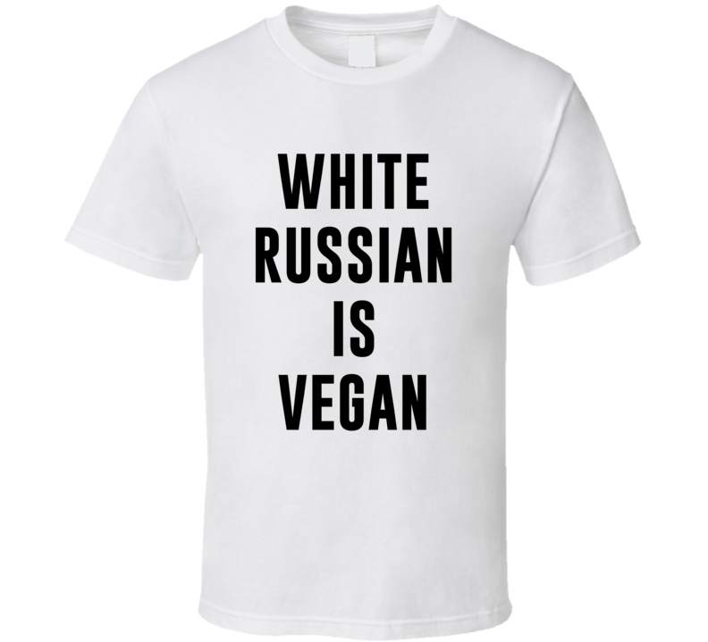 White Russian Is Vegan Funny Alcohol Booze Drinking Party Hipster T Shirt