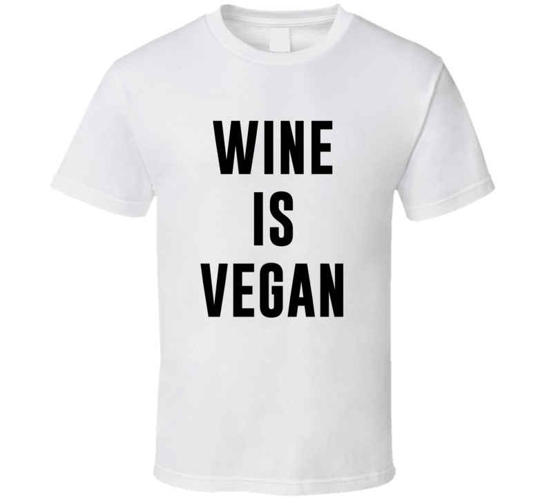 Wine Is Vegan Funny Alcohol Booze Drinking Party Hipster T Shirt