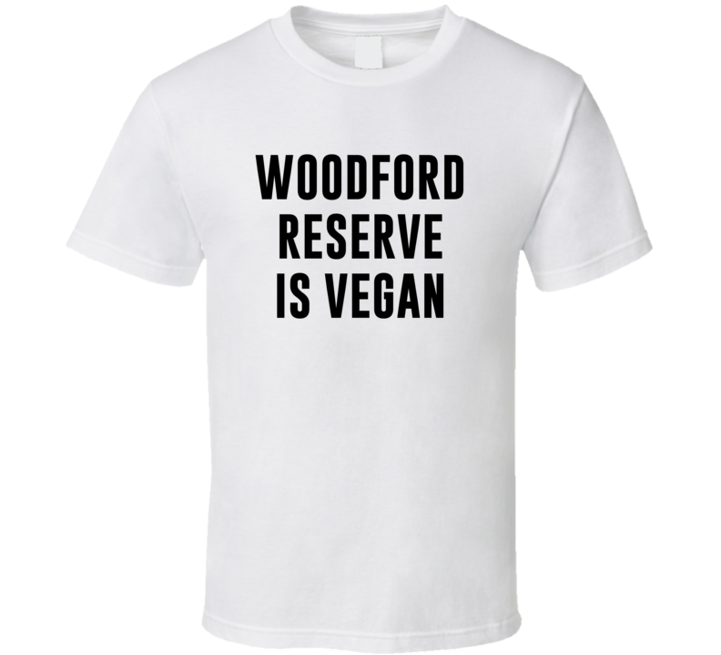 Woodford Reserve Is Vegan Funny Alcohol Booze Drinking Party Hipster T Shirt