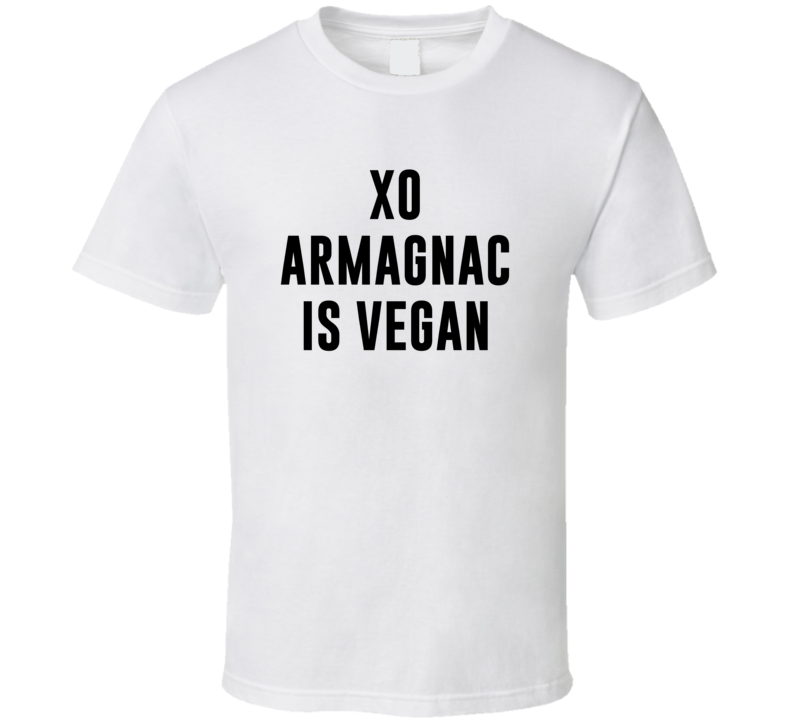 Xo Armagnac Is Vegan Funny Alcohol Booze Drinking Party Hipster T Shirt