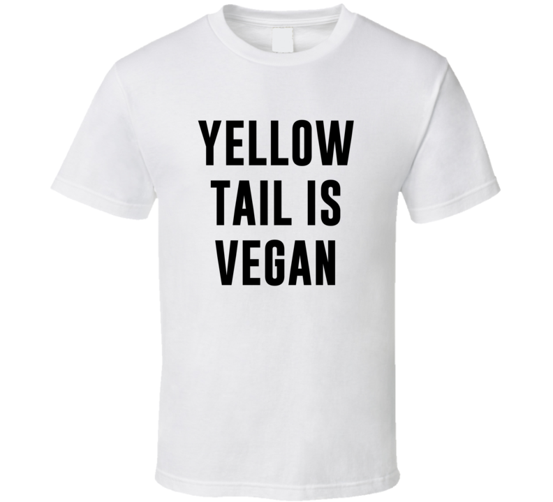 Yellow Tail Is Vegan Funny Alcohol Booze Drinking Party Hipster T Shirt