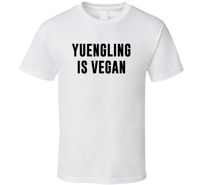 Yuengling Is Vegan Funny Alcohol Booze Drinking Party Hipster T Shirt