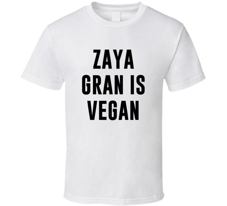 Zaya Gran Is Vegan Funny Alcohol Booze Drinking Party Hipster T Shirt