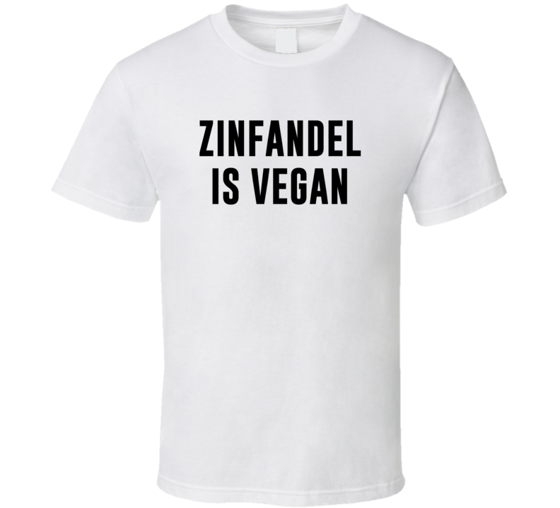 Zinfandel Is Vegan Funny Alcohol Booze Drinking Party Hipster T Shirt