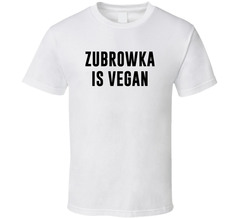 Zubrowka Is Vegan Funny Alcohol Booze Drinking Party Hipster T Shirt