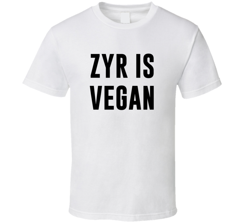 Zyr Is Vegan Funny Alcohol Booze Drinking Party Hipster T Shirt