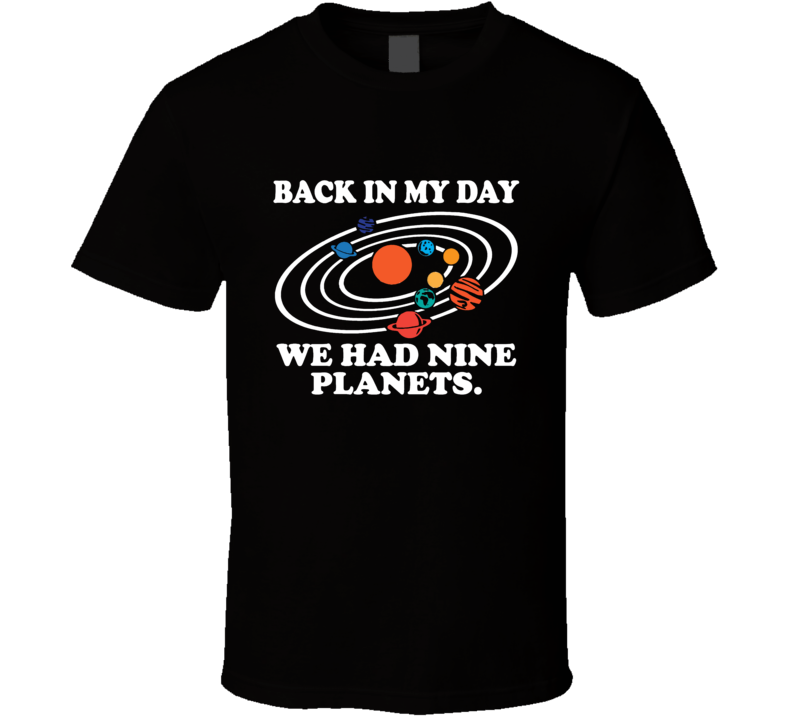 Back In My Day We Had Nine Planets 9 Pluto Space Solar System Retro T Shirt