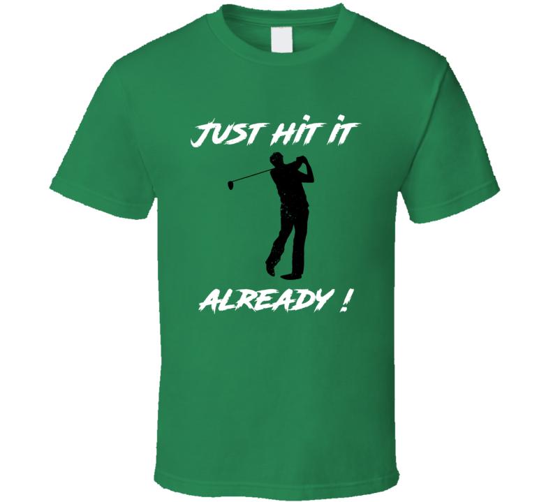 Just Hit It Already Funny Slow Golfer Golf T Shirt
