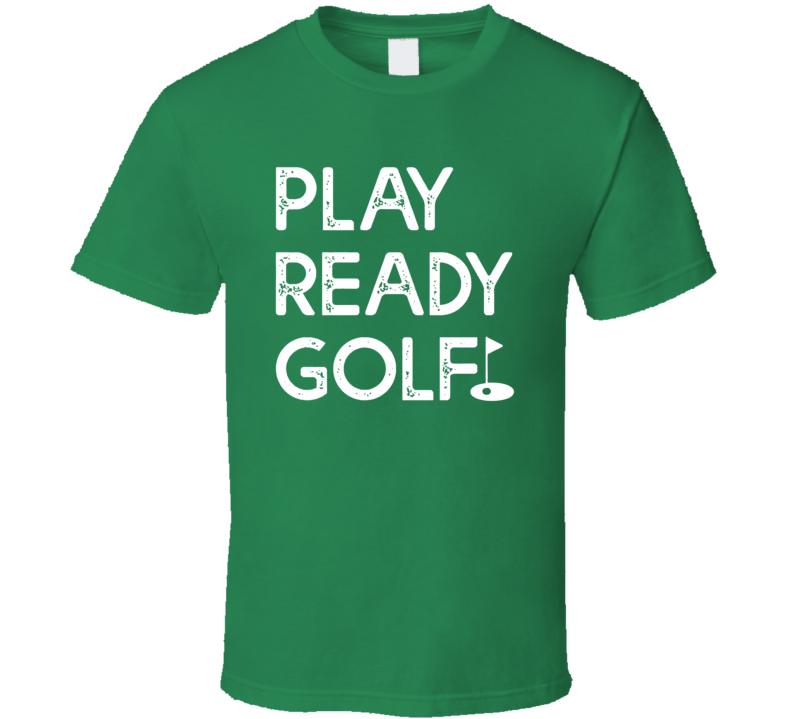 Play Ready Golf Funny Slow Golfer Golf T Shirt