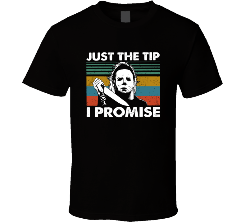 Just The Tip I Promise Mike Myers Halloween Funny T Shirt
