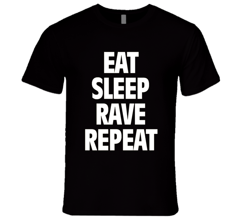 Eat Sleep Rave Repeat Classic EDM PLUR DJ Festival T Shirt