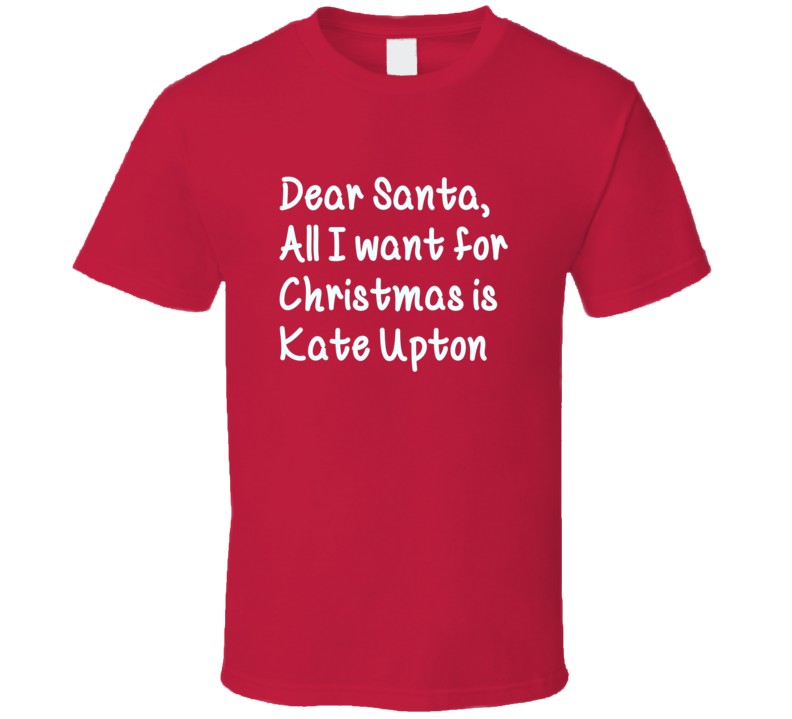 Dear Santa All I Want For Christmas Is Kate Upton Xmas T Shirt